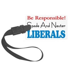 Spade And Neuter Liberals Luggage Tag