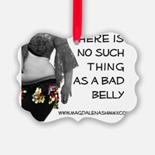 no bad belly2 Ornament