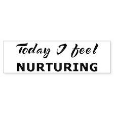 Today I feel nurturing Bumper Bumper Sticker