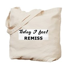 Today I feel remiss Tote Bag