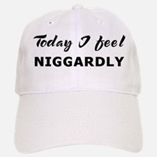 Today I feel niggardly Baseball Baseball Cap