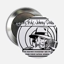 """Yours Truly Johnny Dollar BW 2.25"""" Button"""