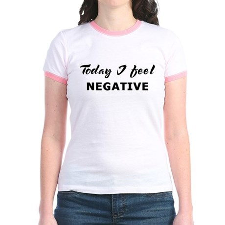 Today I feel negative Jr. Ringer T-Shirt