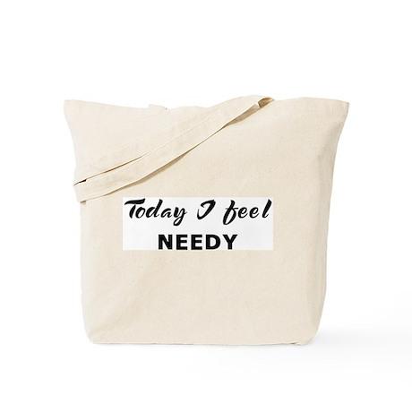 Today I feel needy Tote Bag