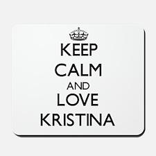 Keep Calm and Love Kristina Mousepad