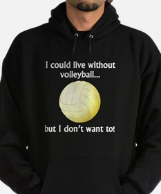 I Could Live Without Volleyball Hoody
