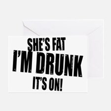 shes fat im drunk its on copy Greeting Card