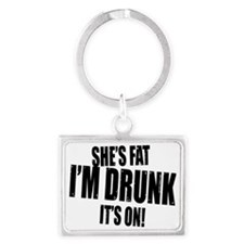 shes fat im drunk its on copy Landscape Keychain