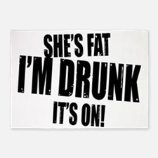 shes fat im drunk its on copy 5'x7'Area Rug