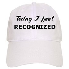 Today I feel recognized Baseball Cap