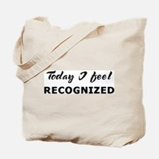 Today I feel recognized Tote Bag