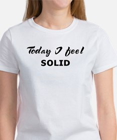 Today I feel solid Women's T-Shirt