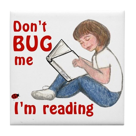 Don't Bug Me/I'm Reading Art Tile