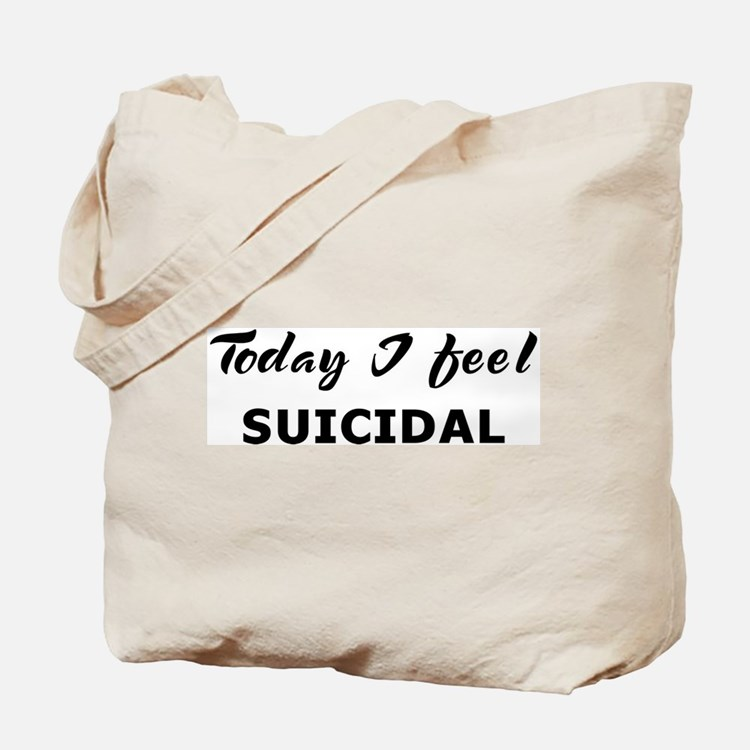 Today I feel suicidal Tote Bag