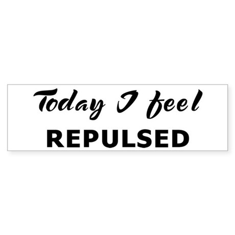 Today I feel repulsed Bumper Sticker
