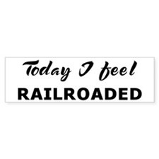 Today I feel railroaded Bumper Bumper Sticker