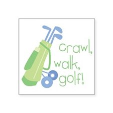 "Crawl, Walk, Golf Square Sticker 3"" x 3"""