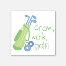 "Crawl, Walk, Golf Square Sticker 3"" x 3"""
