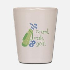 Crawl, Walk, Golf Shot Glass