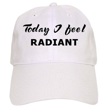 Today I feel radiant Cap