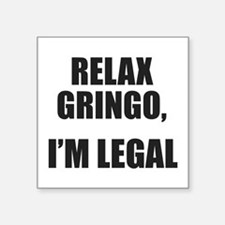 Relax Gringo, I'm Legal Sticker