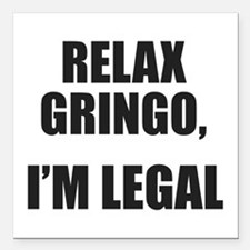 Relax Gringo, I'm Legal Square Car Magnet 3&qu