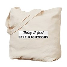 Today I feel self-righteous Tote Bag