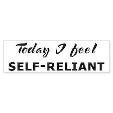 Today I feel self-reliant Bumper Bumper Sticker