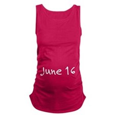 """June 16"" printed on a Maternity Tank Top"