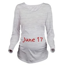 """""""June 17"""" printed on a Long Sleeve Maternity T-Shi"""
