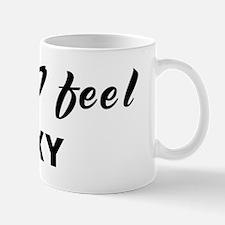 Today I feel sexy Mug