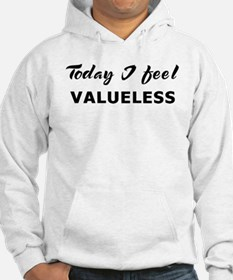 Today I feel valueless Hoodie