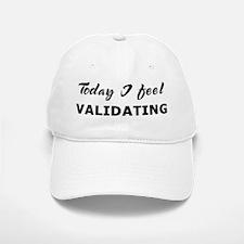 Today I feel validating Baseball Baseball Cap