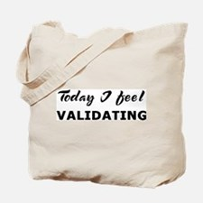 Today I feel validating Tote Bag