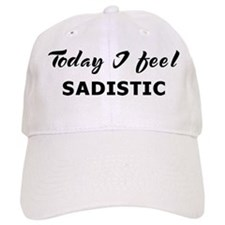 Today I feel sadistic Baseball Baseball Cap