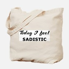 Today I feel sadistic Tote Bag