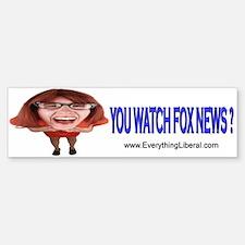 You Watch Fox News ? Bumper Bumper Bumper Sticker