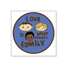 """love is what makes a family Square Sticker 3"""" x 3"""""""
