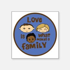 "love is what makes a family Square Sticker 3"" x 3"""