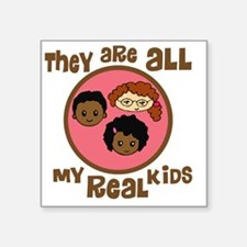 "they are all my real kids c Square Sticker 3"" x 3"""