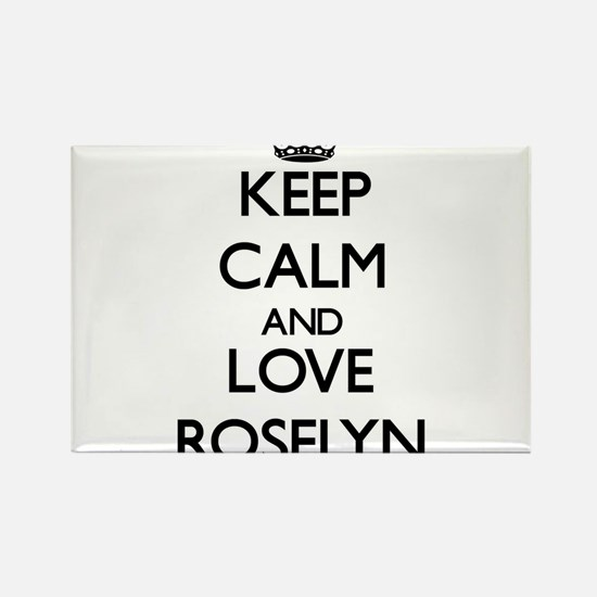 Keep Calm and Love Roselyn Magnets