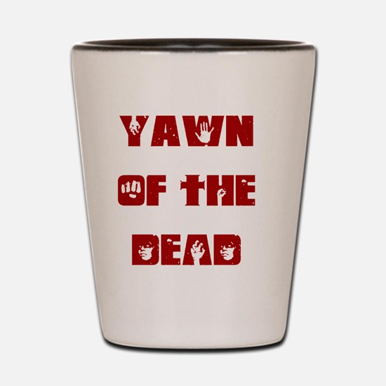 Yawn of the dead Shot Glass