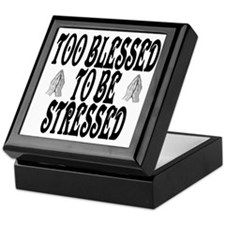 TOO BLESSED TO BE STRESSED Keepsake Box