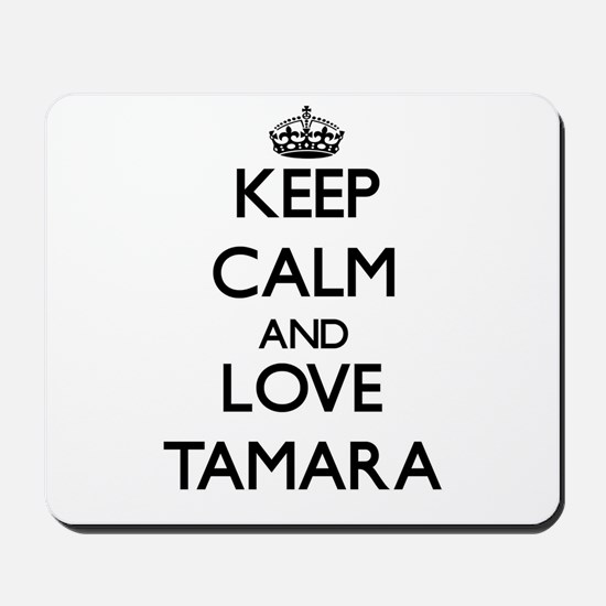 Keep Calm and Love Tamara Mousepad