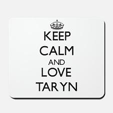 Keep Calm and Love Taryn Mousepad