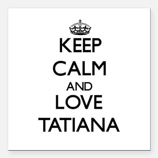 "Keep Calm and Love Tatiana Square Car Magnet 3"" x"