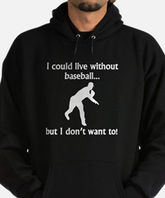I Could Live Without Baseball Hoodie