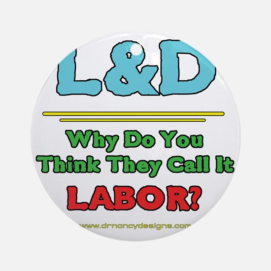 2-Why Do You Think They Call It Lab Round Ornament