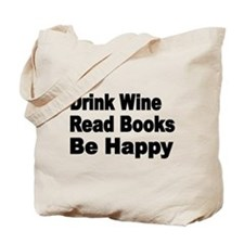 Drink Wine,Read Books,Be Happy Tote Bag