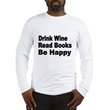 Drink Wine,Read Books,Be Happy Long Sleeve T-Shirt